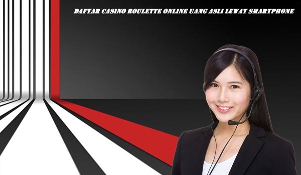 Daftar Casino Roulette Online Uang Asli Lewat Smartphone