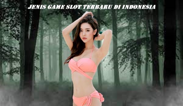 Jenis Game Slot Terbaru di Indonesia